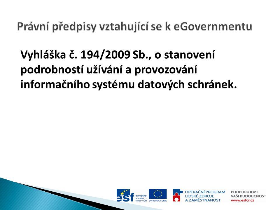 Vyhláška č. 194/2009 Sb., o stanovení podrobností užívání a provozování informačního systému datových schránek.