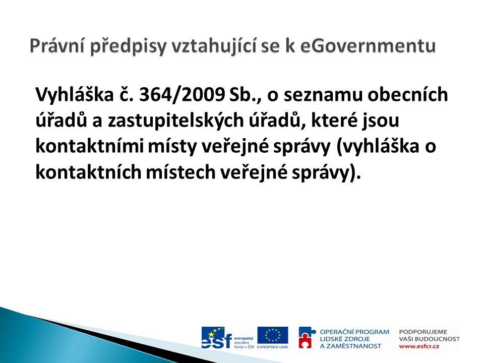 Vyhláška č. 364/2009 Sb., o seznamu obecních úřadů a zastupitelských úřadů, které jsou kontaktními místy veřejné správy (vyhláška o kontaktních místec