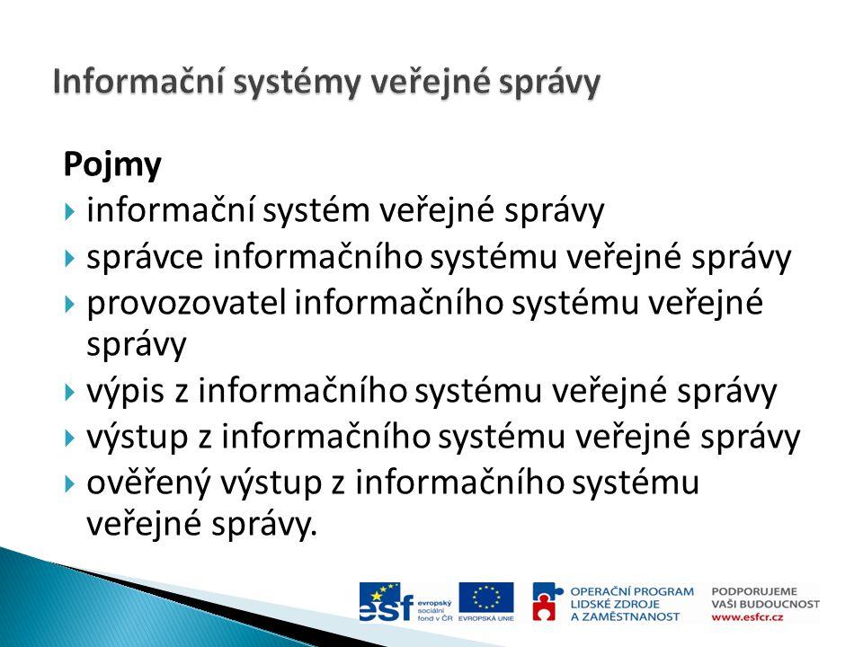 Pojmy  informační systém veřejné správy  správce informačního systému veřejné správy  provozovatel informačního systému veřejné správy  výpis z in