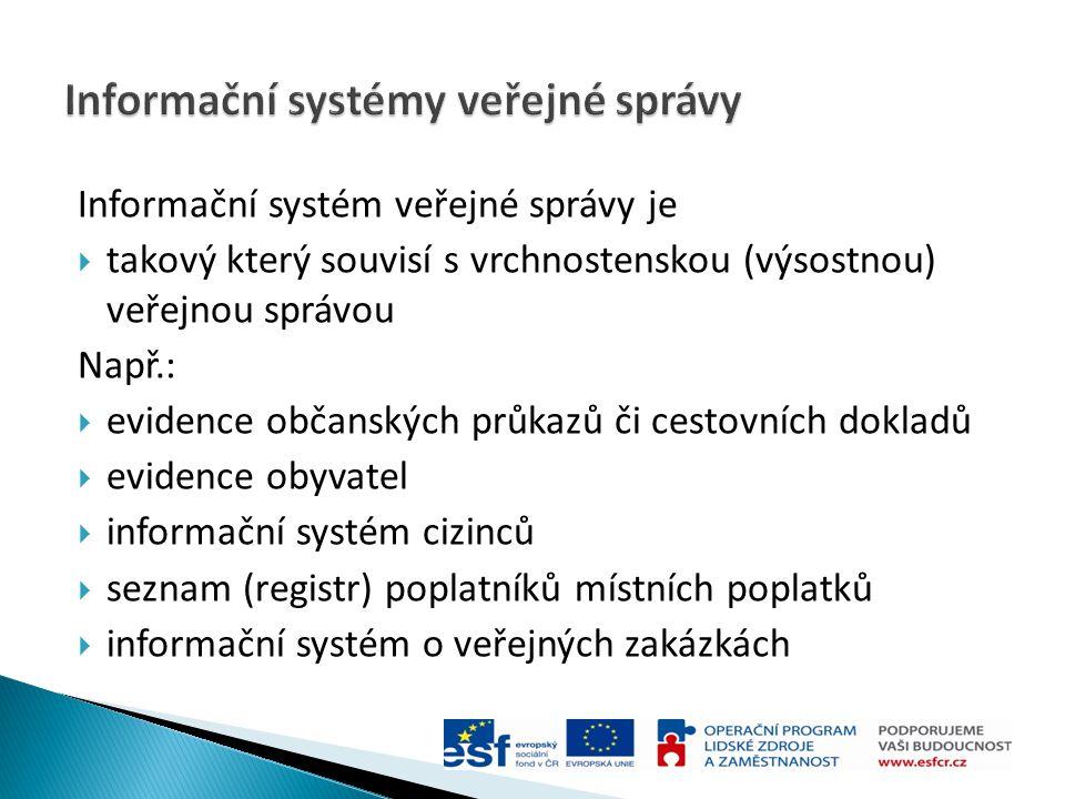 Informační systém veřejné správy je  takový který souvisí s vrchnostenskou (výsostnou) veřejnou správou Např.:  evidence občanských průkazů či cesto
