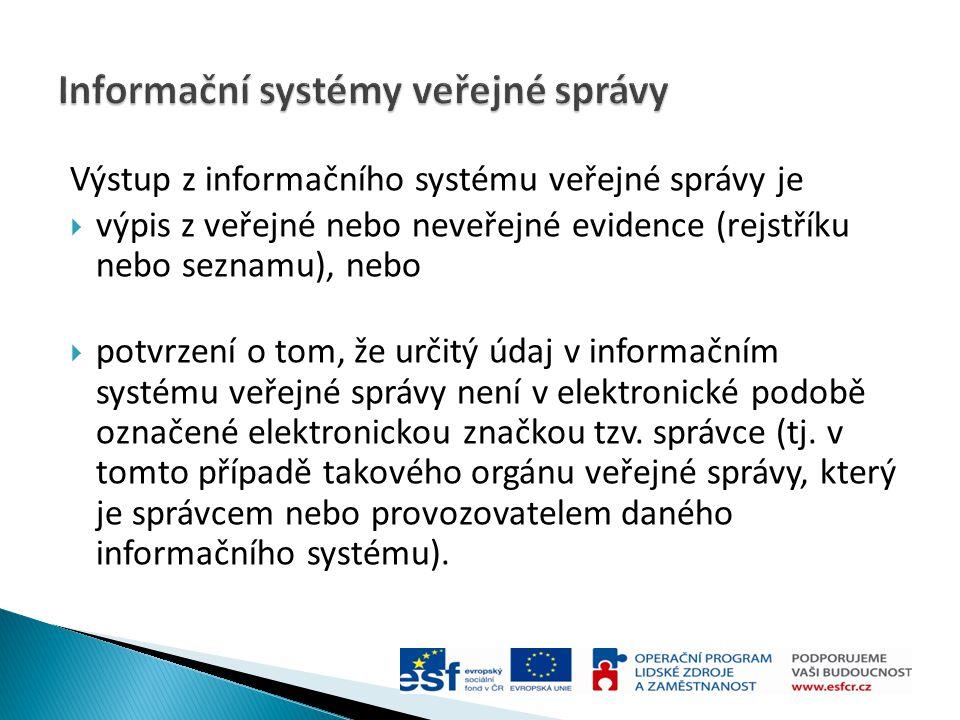 Výstup z informačního systému veřejné správy je  výpis z veřejné nebo neveřejné evidence (rejstříku nebo seznamu), nebo  potvrzení o tom, že určitý