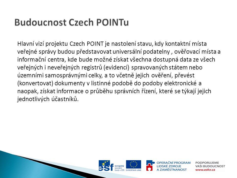 Hlavní vizí projektu Czech POINT je nastolení stavu, kdy kontaktní místa veřejné správy budou představovat universální podatelny, ověřovací místa a in
