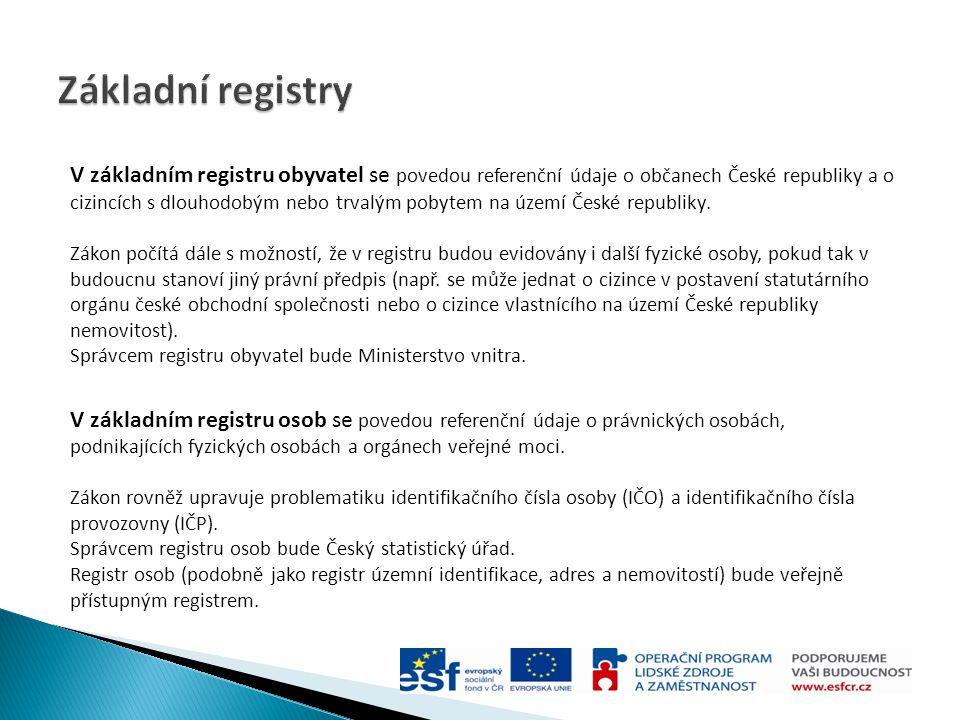 V základním registru obyvatel se povedou referenční údaje o občanech České republiky a o cizincích s dlouhodobým nebo trvalým pobytem na území České r