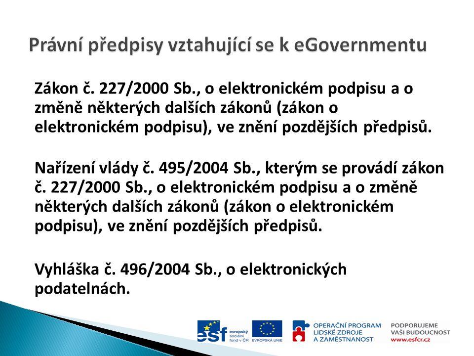 Zákon č. 227/2000 Sb., o elektronickém podpisu a o změně některých dalších zákonů (zákon o elektronickém podpisu), ve znění pozdějších předpisů. Naříz