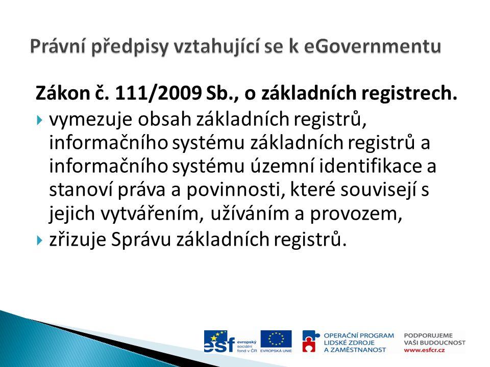 Zákon č. 111/2009 Sb., o základních registrech.  vymezuje obsah základních registrů, informačního systému základních registrů a informačního systému
