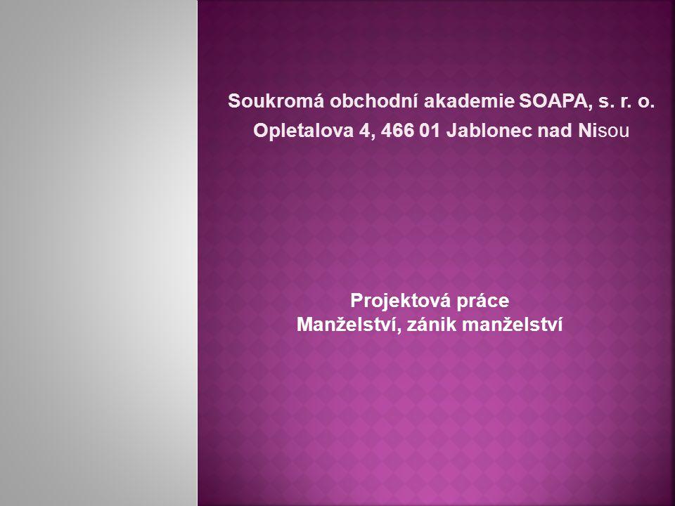Soukromá obchodní akademie SOAPA, s. r. o. Opletalova 4, 466 01 Jablonec nad Nisou Projektová práce Manželství, zánik manželství