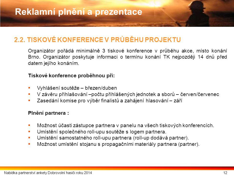 2.2. TISKOVÉ KONFERENCE V PRŮBĚHU PROJEKTU Organizátor pořádá minimálně 3 tiskové konference v průběhu akce, místo konání Brno. Organizátor poskytuje