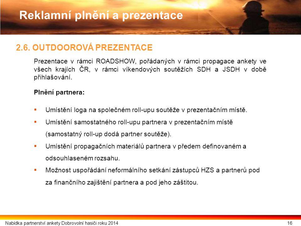 2.6. OUTDOOROVÁ PREZENTACE Prezentace v rámci ROADSHOW, pořádaných v rámci propagace ankety ve všech krajích ČR, v rámci víkendových soutěžích SDH a J