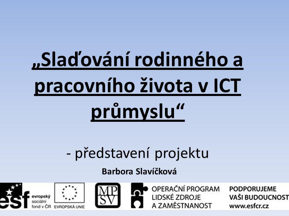 """""""Slaďování rodinného a pracovního života v ICT průmyslu"""" - představení projektu Barbora Slavíčková"""