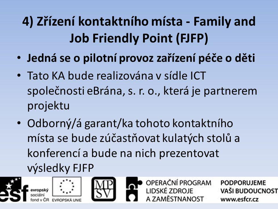 4) Zřízení kontaktního místa - Family and Job Friendly Point (FJFP) • Jedná se o pilotní provoz zařízení péče o děti • Tato KA bude realizována v sídl