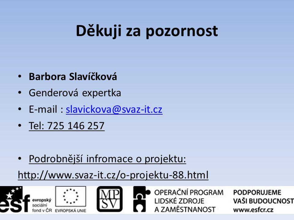 Děkuji za pozornost • Barbora Slavíčková • Genderová expertka • E-mail : slavickova@svaz-it.czslavickova@svaz-it.cz • Tel: 725 146 257 • Podrobnější i