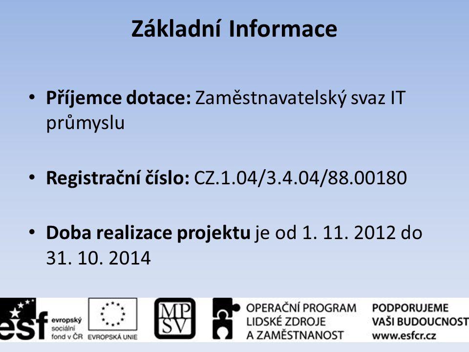 Základní Informace • Příjemce dotace: Zaměstnavatelský svaz IT průmyslu • Registrační číslo: CZ.1.04/3.4.04/88.00180 • Doba realizace projektu je od 1