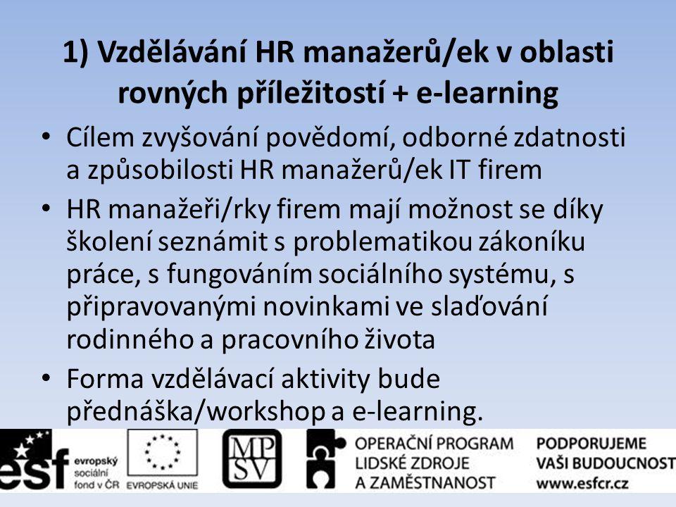 1) Vzdělávání HR manažerů/ek v oblasti rovných příležitostí + e-learning • Cílem zvyšování povědomí, odborné zdatnosti a způsobilosti HR manažerů/ek I