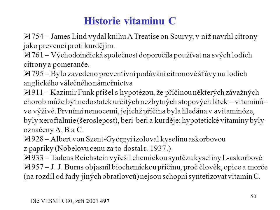 50 Historie vitaminu C  1754 – James Lind vydal knihu A Treatise on Scurvy, v níž navrhl citrony jako prevenci proti kurdějím.  1761 – Východoindick