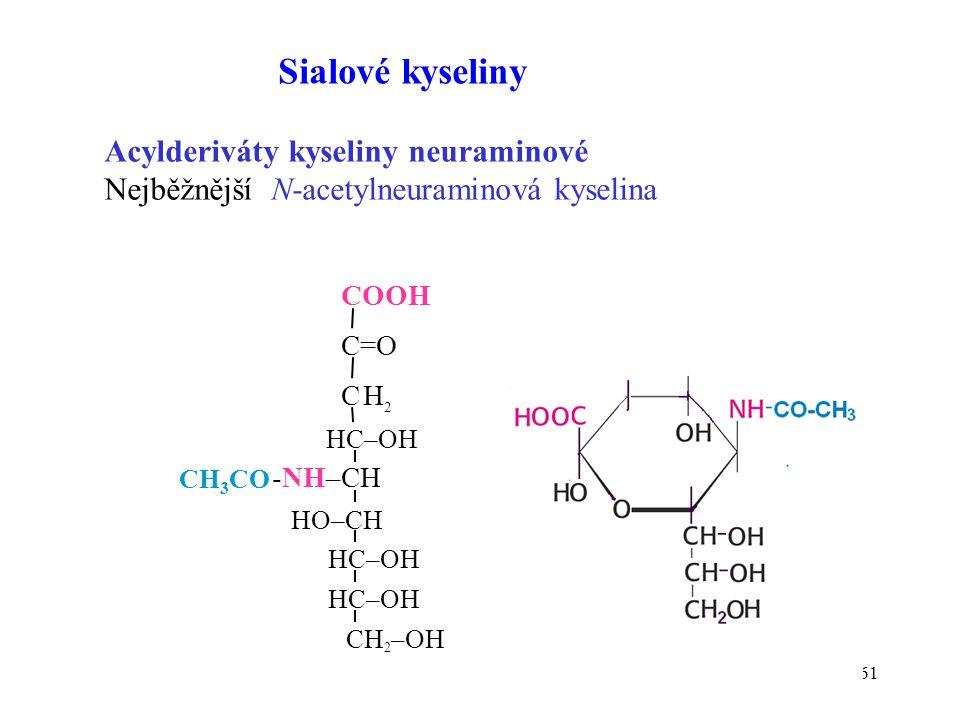 61 CH 3 CO CH 2 C=O COOH HC–OH HO–CH HC–OH CH 2 –OH -NH–CH HC–OH Sialové kyseliny Acylderiváty kyseliny neuraminové Nejběžnější N-acetylneuraminová ky