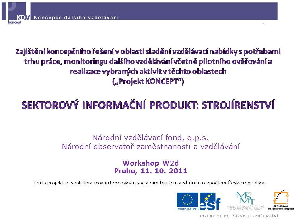 Národní vzdělávací fond, o.p.s. Národní observatoř zaměstnanosti a vzdělávání Workshop W2d Praha, 11. 10. 2011 Tento projekt je spolufinancován Evrops