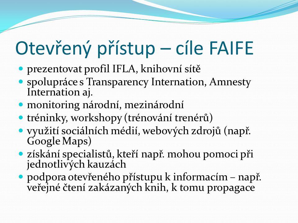 Otevřený přístup – cíle FAIFE  prezentovat profil IFLA, knihovní sítě  spolupráce s Transparency Internation, Amnesty Internation aj.