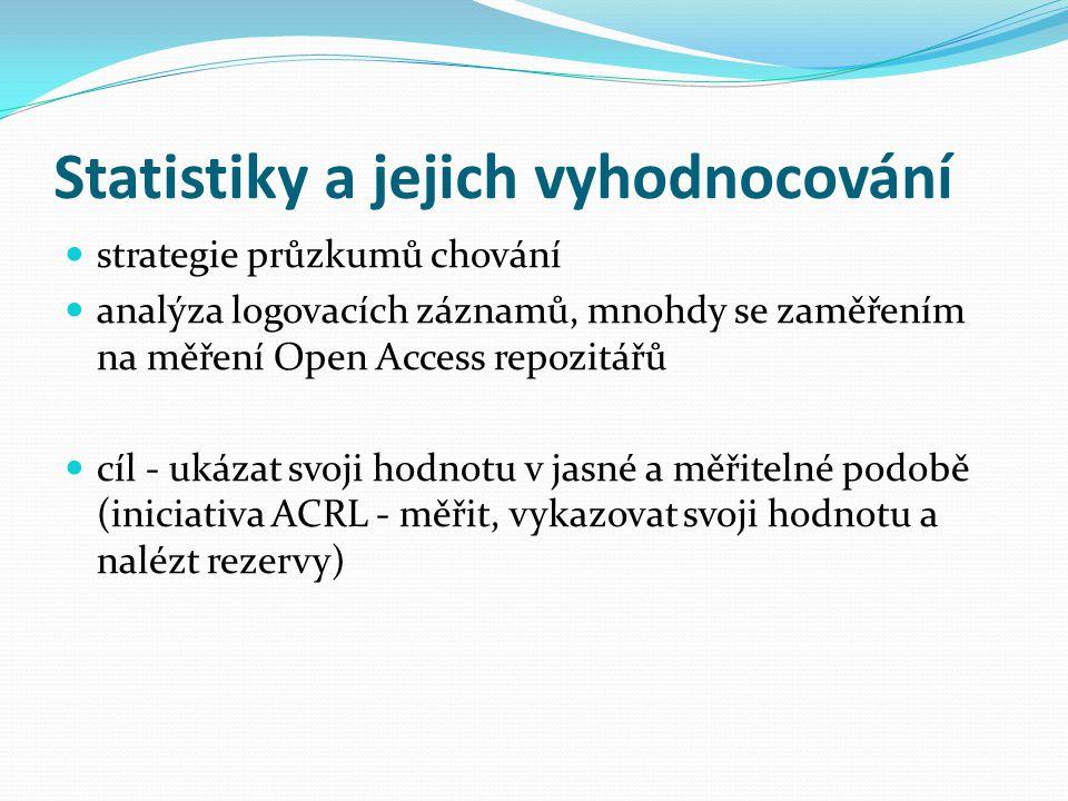 Statistiky a jejich vyhodnocování  strategie průzkumů chování  analýza logovacích záznamů, mnohdy se zaměřením na měření Open Access repozitářů  cíl - ukázat svoji hodnotu v jasné a měřitelné podobě (iniciativa ACRL - měřit, vykazovat svoji hodnotu a nalézt rezervy)