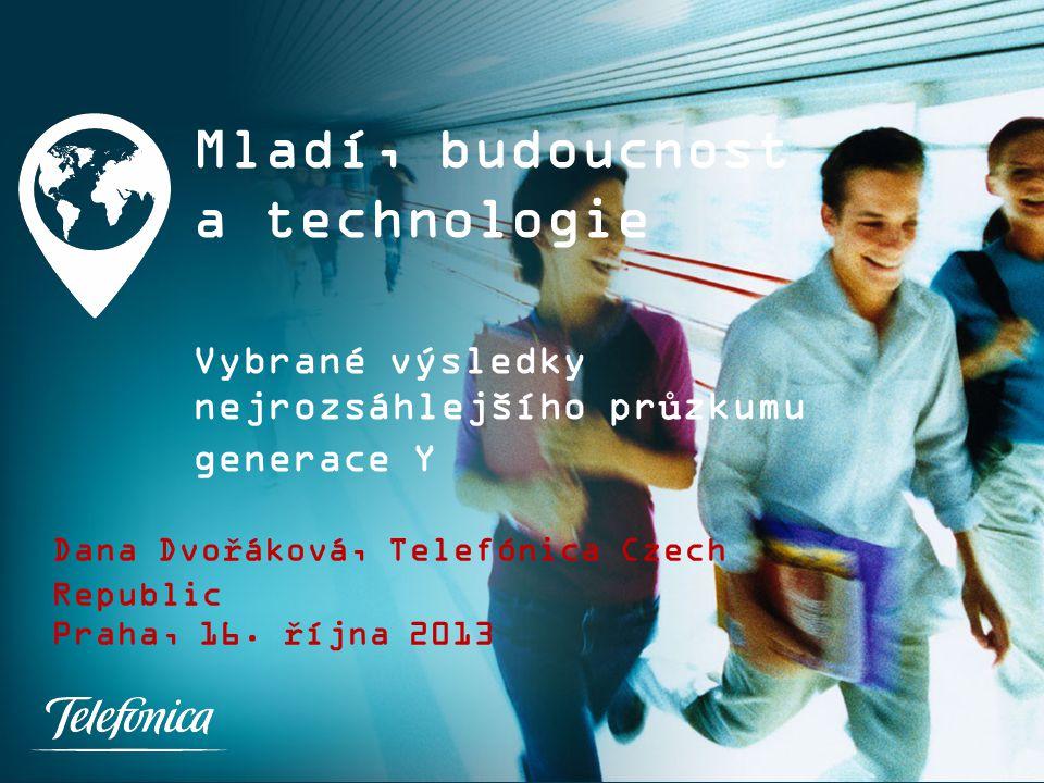 Mladí, budoucnost a technologie Vybrané výsledky nejrozsáhlejšího průzkumu generace Y Dana Dvořáková, Telefónica Czech Republic Praha, 16.