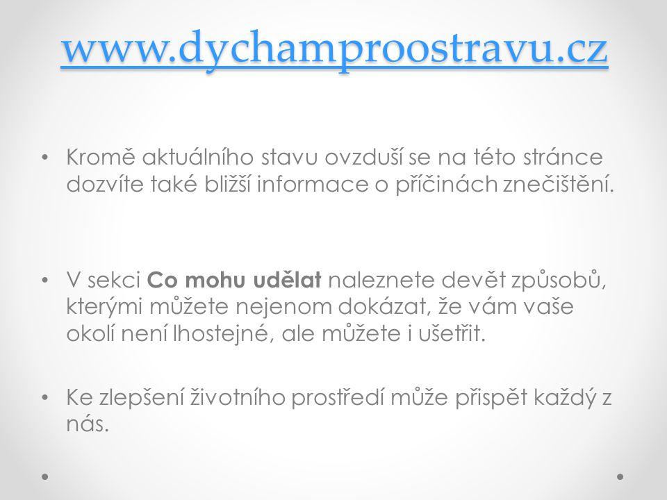 www.dychamproostravu.cz • Kromě aktuálního stavu ovzduší se na této stránce dozvíte také bližší informace o příčinách znečištění. • V sekci Co mohu ud
