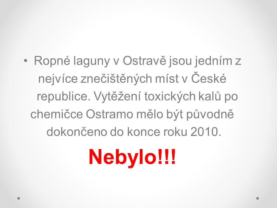 •Ropné laguny v Ostravě jsou jedním z nejvíce znečištěných míst v České republice. Vytěžení toxických kalů po chemičce Ostramo mělo být původně dokonč
