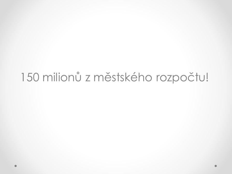 150 milionů z městského rozpočtu!