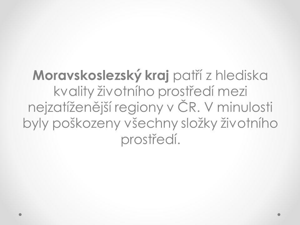 Moravskoslezský kraj patří z hlediska kvality životního prostředí mezi nejzatíženější regiony v ČR.