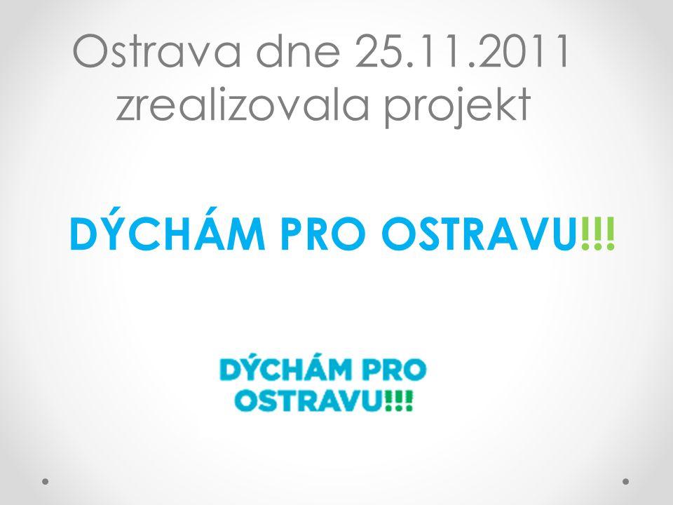 Ostrava dne 25.11.2011 zrealizovala projekt DÝCHÁM PRO OSTRAVU!!!