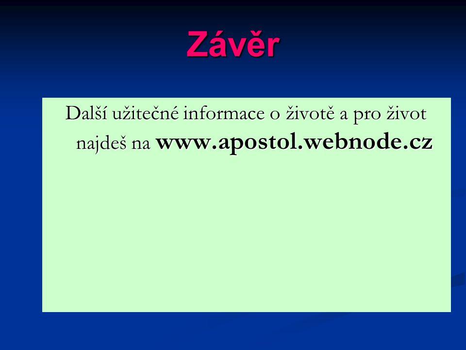 Závěr Další užitečné informace o životě a pro život najdeš na www.apostol.webnode.cz
