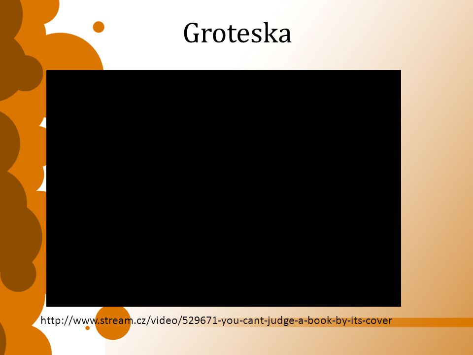 Groteska http://www.stream.cz/video/529671-you-cant-judge-a-book-by-its-cover