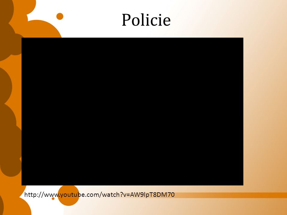 Policie http://www.youtube.com/watch v=AW9lpT8DM70