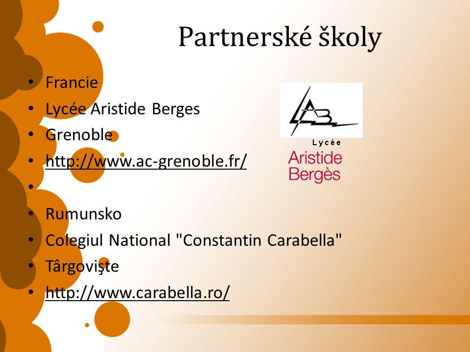 Partnerské školy • Francie • Lycée Aristide Berges • Grenoble • http://www.ac-grenoble.fr/ • • Rumunsko • Colegiul National Constantin Carabella • Târgovişte • http://www.carabella.ro/