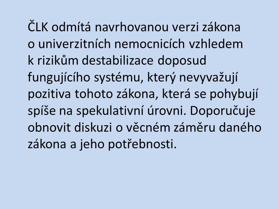 ČLK odmítá navrhovanou verzi zákona o univerzitních nemocnicích vzhledem k rizikům destabilizace doposud fungujícího systému, který nevyvažují pozitiva tohoto zákona, která se pohybují spíše na spekulativní úrovni.