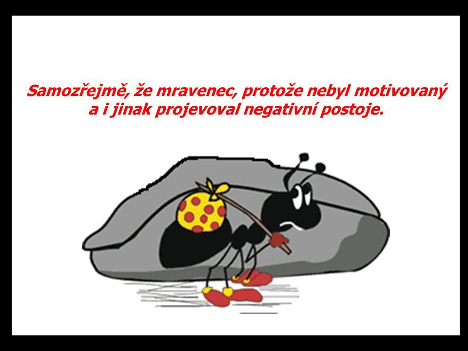 Samozřejmě, že mravenec, protože nebyl motivovaný a i jinak projevoval negativní postoje.