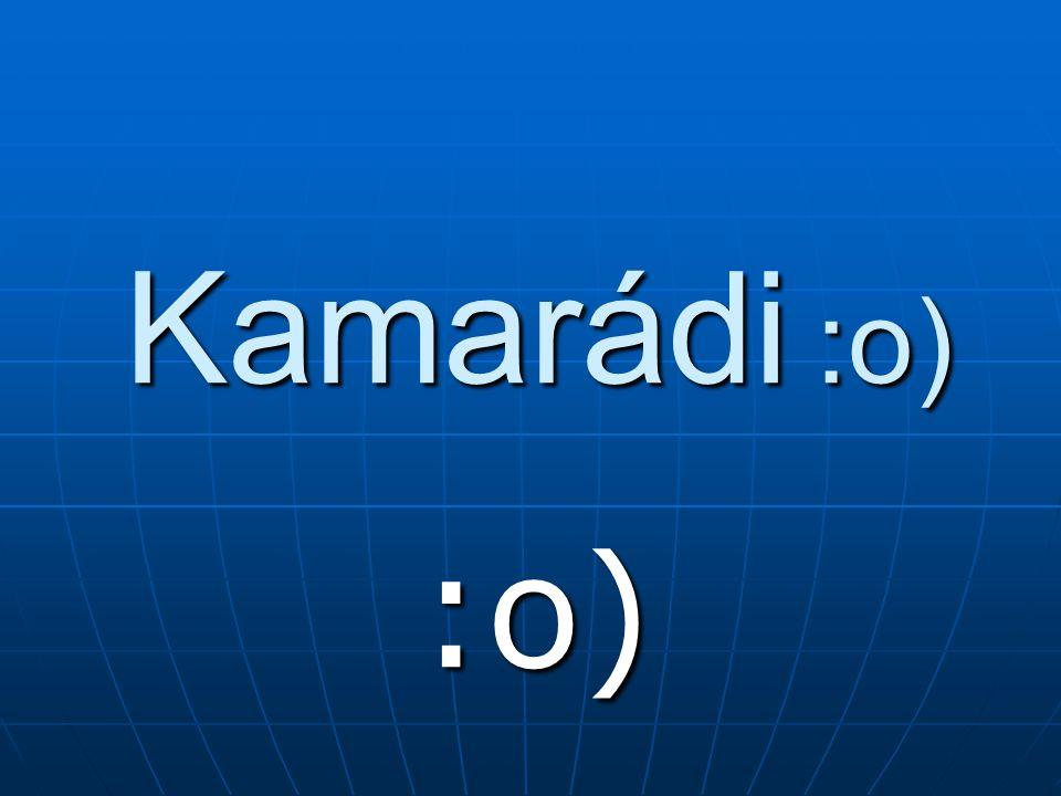 Kamarádi :o) :o)