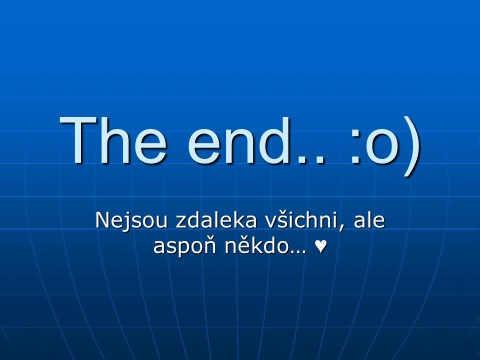 The end.. :o) Nejsou zdaleka všichni, ale aspoň někdo… ♥