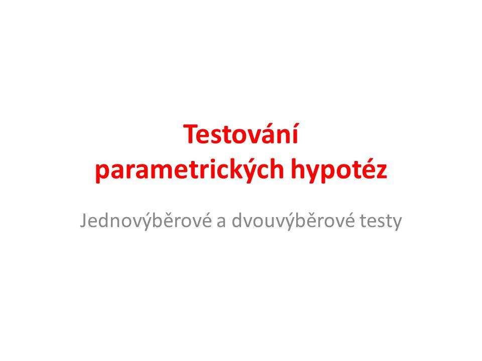 Testování parametrických hypotéz Jednovýběrové a dvouvýběrové testy