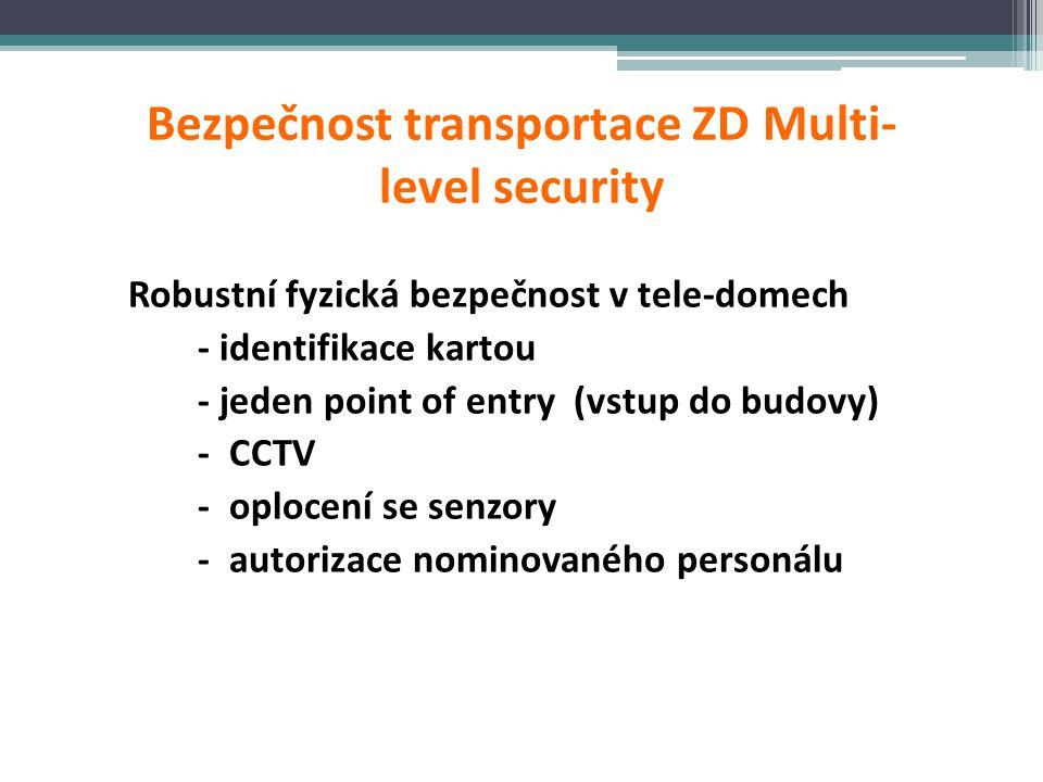 Bezpečnost transportace ZD Multi- level security Robustní fyzická bezpečnost v tele-domech - identifikace kartou - jeden point of entry (vstup do budo