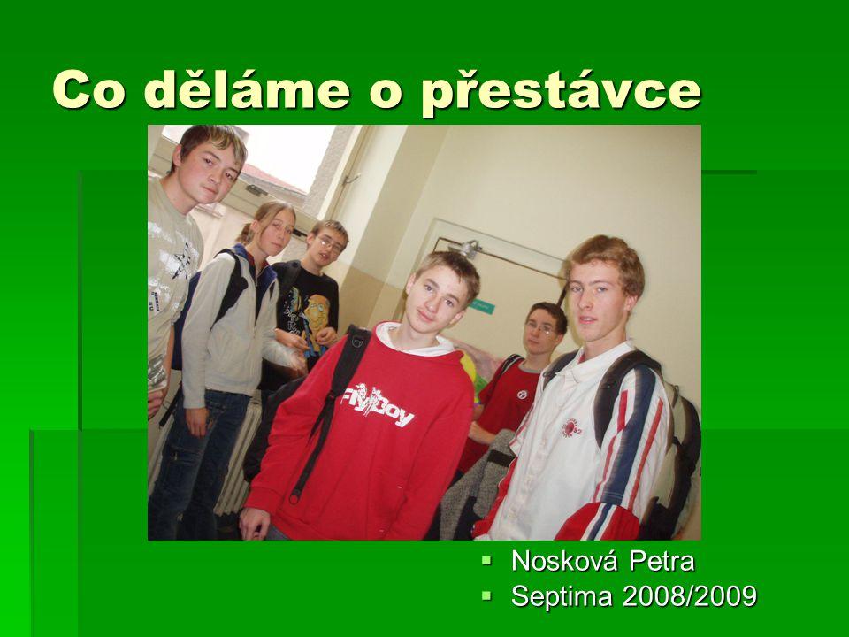 Co děláme o přestávce  Nosková Petra  Septima 2008/2009