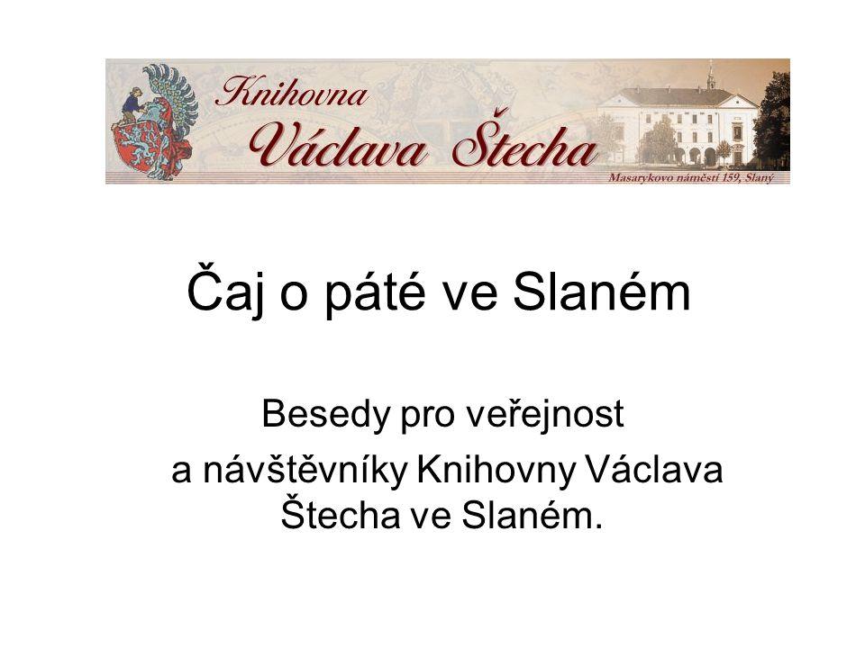 Čaj o páté ve Slaném Besedy pro veřejnost a návštěvníky Knihovny Václava Štecha ve Slaném.