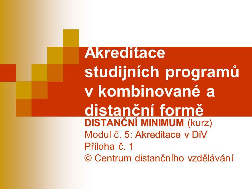 Akreditace studijních programů v kombinované a distanční formě DISTANČNÍ MINIMUM DISTANČNÍ MINIMUM (kurz) Akreditace v DiV Modul č. 5: Akreditace v Di