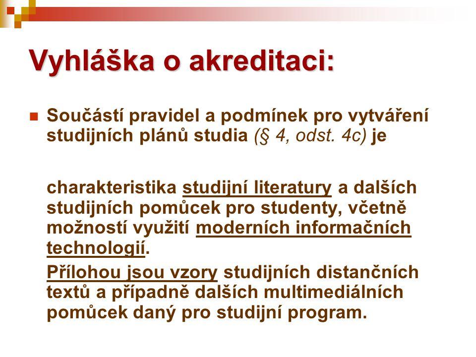 Vyhláška o akreditaci:  Součástí pravidel a podmínek pro vytváření studijních plánů studia (§ 4, odst. 4c) je charakteristika studijní literatury a d