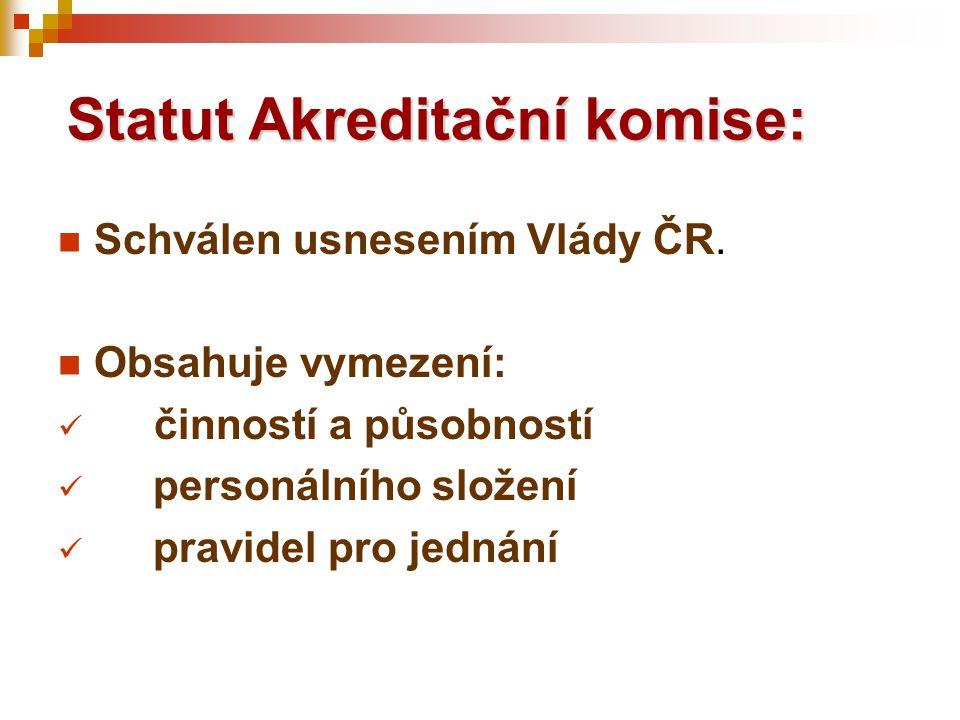 Statut Akreditační komise:  Schválen usnesením Vlády ČR.  Obsahuje vymezení:  činností a působností  personálního složení  pravidel pro jednání