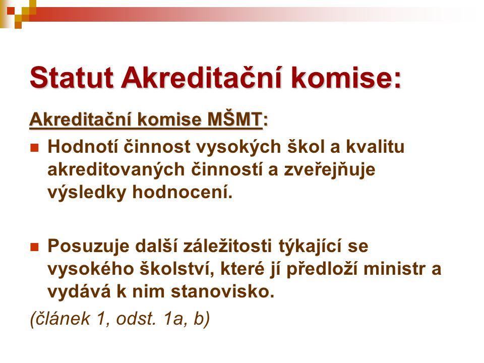 Akreditační komise MŠMT:  Hodnotí činnost vysokých škol a kvalitu akreditovaných činností a zveřejňuje výsledky hodnocení.  Posuzuje další záležitos