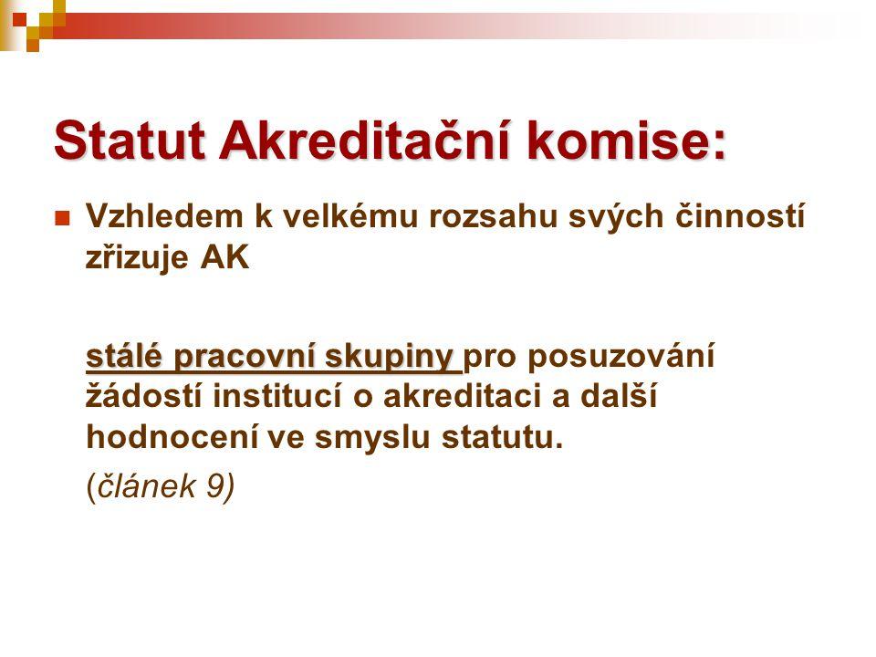  Vzhledem k velkému rozsahu svých činností zřizuje AK stálé pracovní skupiny stálé pracovní skupiny pro posuzování žádostí institucí o akreditaci a další hodnocení ve smyslu statutu.