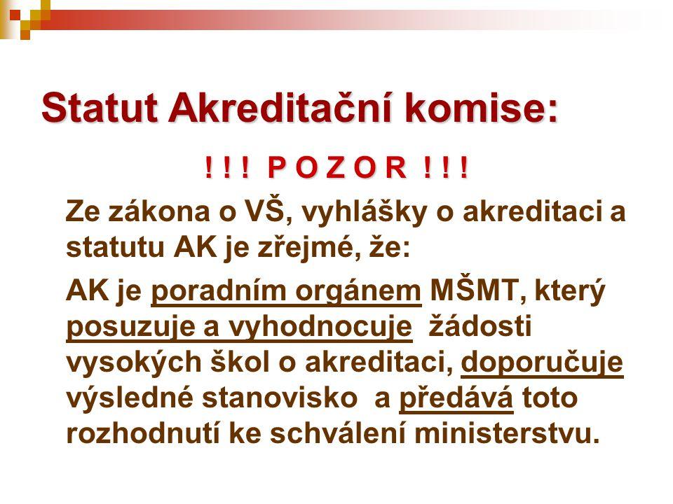 ! ! ! P O Z O R ! ! ! Ze zákona o VŠ, vyhlášky o akreditaci a statutu AK je zřejmé, že: AK je poradním orgánem MŠMT, který posuzuje a vyhodnocuje žádo