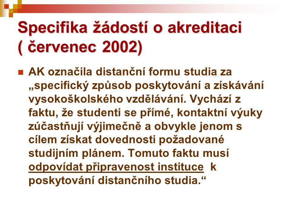 """Specifika žádostí o akreditaci ( červenec 2002)  AK označila distanční formu studia za """"specifický způsob poskytování a získávání vysokoškolského vzdělávání."""