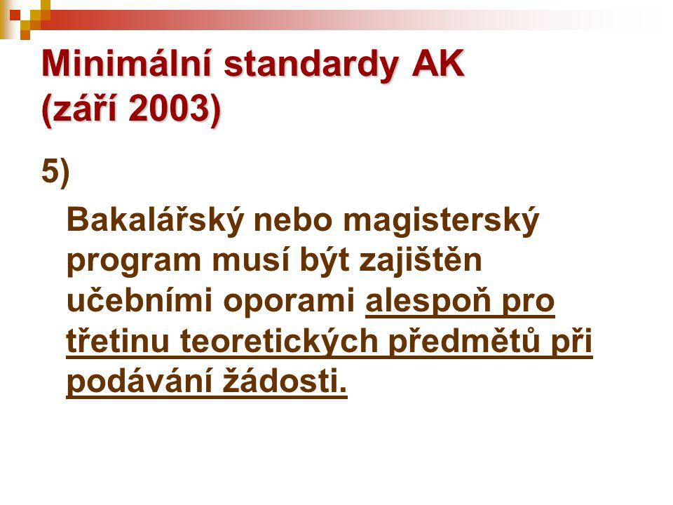 Minimální standardy AK (září 2003) 5) Bakalářský nebo magisterský program musí být zajištěn učebními oporami alespoň pro třetinu teoretických předmětů při podávání žádosti.