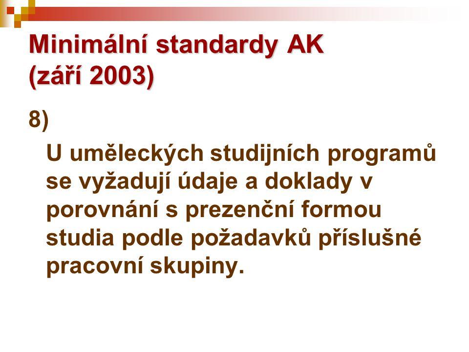 Minimální standardy AK (září 2003) 8) U uměleckých studijních programů se vyžadují údaje a doklady v porovnání s prezenční formou studia podle požadavků příslušné pracovní skupiny.