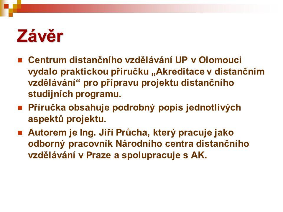 """Závěr  Centrum distančního vzdělávání UP v Olomouci vydalo praktickou příručku """"Akreditace v distančním vzdělávání pro přípravu projektu distančního studijních programu."""